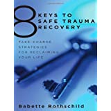 8 Keys To Safe Trauma Recoveryby Babette Rothschild