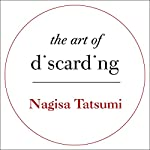 The Art of Discarding: How to get rid of clutter and find joy | Nagisa Tatsumi