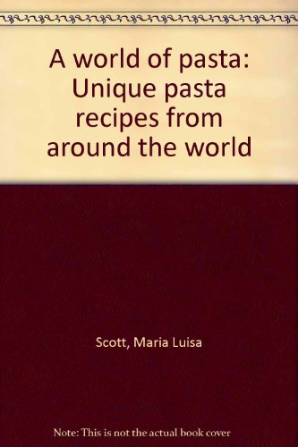 A world of pasta: Unique pasta recipes from around the world PDF