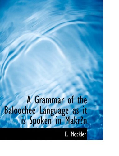 A Grammar of the Baloochee Language as it is Spoken in MakrAn (Large Print Edition)
