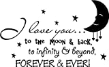 (23x14) I love you to the moon and back, to infinity and beyond, forever and ever! cute baby nursery wall art wall sayings vinyl decals (23x14)