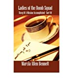 img - for [ LADIES OF THE BOMB SQUAD: STORY OF A MISSION ACCOMPLISHED - SORT OF ] By Bennett, Marcia Allen ( Author) 2008 [ Paperback ] book / textbook / text book