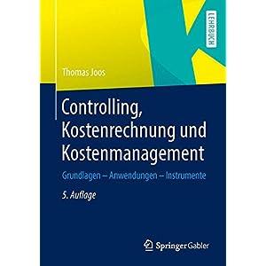 Controlling, Kostenrechnung und Kostenmanagement: Grundlagen - Anwendungen - Instrumente