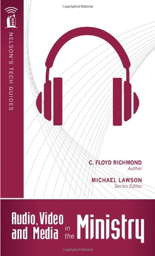 Audio, Video, and Media in the Ministry (Nelson's Tech Guides)
