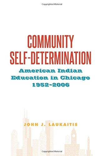 Community Self-Determination: American Indian Education in Chicago, 1952-2006 (SUNY series, Tribal Worlds: Critical Stud