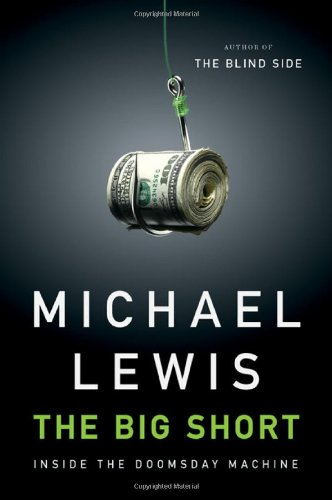 The Big Short: Inside the Doomsday Machine: Michael Lewis: Amazon.com: Books