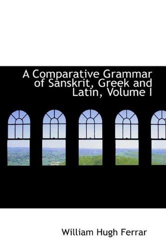 A Comparative Grammar of Sanskrit, Greek and Latin, Volume I