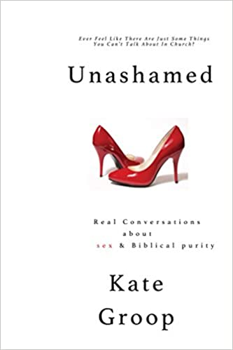 Unashamed: Real Conversations about Sex & Biblical Purity