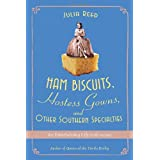 Ham Biscuits, Hostess Gowns, and Other Southern Specialties: An Entertaining Life (with Recipes) ~ Julia Reed