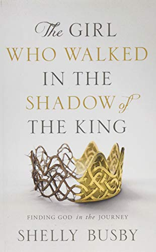 The Girl Who Walked in the Shadow of the King Finding God in the Journey [Busby Shelly] (Tapa Blanda)
