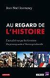 Au regard de l'Histoire : L'actualité vue par les historiens, du printemps arabe à l'élection présidentielle