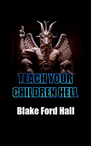 Teach Your Children Hell: How Children Can Be Safe and Protected Against Danger in Society Using Free Thinking, Willpower and Actions