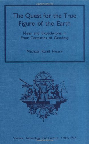 the-quest-for-the-true-figure-of-the-earth-ideas-and-expeditions-in-four-centuries-of-geodesy