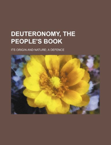 Deuteronomy, the people's book; its origin and nature a defence