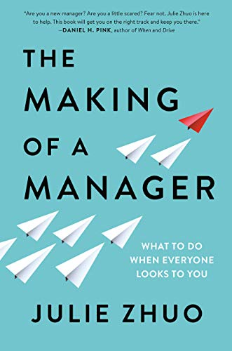 The Making of a Manager What to Do When Everyone Looks to You [Zhuo, Julie] (Tapa Dura)