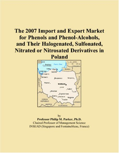 The 2007 Import and Export Market for Phenols and Phenol-Alcohols, and Their Halogenated, Sulfonated, Nitrated or Nitrosated Derivatives in Poland