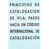 Principios de catalogación de IFLA: Pasos hacia un código internacional de catalogación.