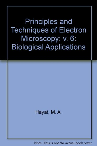 Principles And Techniques Of Electron Microscopy: Biological Applications (Vol. 6)