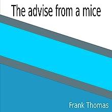 The Advise from a Mice | Livre audio Auteur(s) : Frank Thomas Narrateur(s) : Frank Thomas