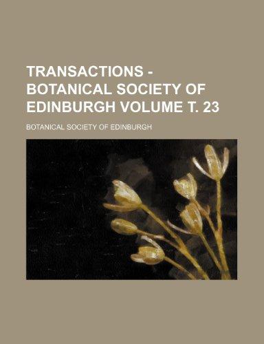 Transactions - Botanical Society of Edinburgh Volume . 23