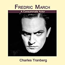 Fredric March: A Consummate Actor (       UNABRIDGED) by Charles Tranberg Narrated by Robert Armin