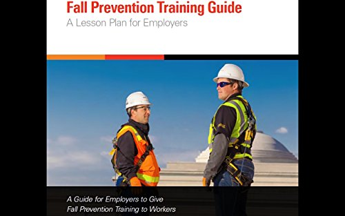 Fall Prevention Training Guide : A Lesson Plan For Employers : A Guide For Employers To Give Fall Prevention Training To Workers.