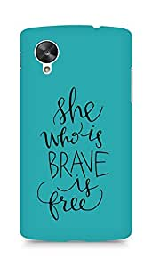 AMEZ she who is brave is free Back Cover For LG Nexus 5