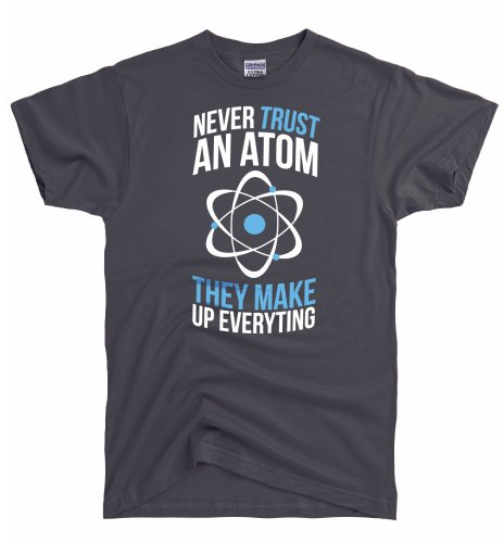 Dirtyragz Men'S Never Trust An Atom They Make Up Everything T-Shirt S Grey