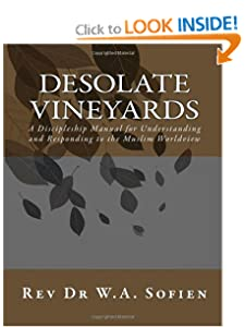 Desolate Vineyards: A Discipleship Manual for Understanding and Responding to the Muslim Worldview Dr W. A. Sofien