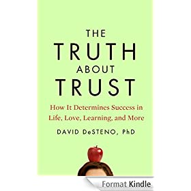 The Truth About Trust: How It Determines Success in Life, Love, Learning, and More
