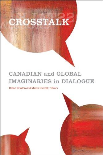 Crosstalk: Canadian and Global Imaginaries in Dialogue