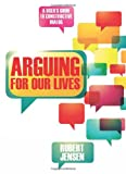 Arguing for Our Lives: A Users Guide to Constructive Dialog