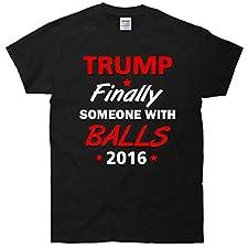 Trump Finally someone With Balls 2016 T-Shirt