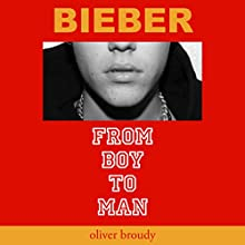 Bieber: From Boy to Man Audiobook by Oliver Broudy Narrated by Nicholas Techosky