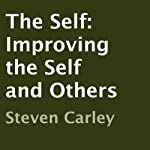 The Self: Improving the Self and Others   Steven Carley