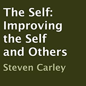 The Self: Improving the Self and Others | [Steven Carley]
