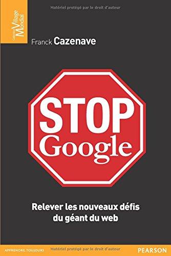 Stop Google : Relever les nouveaux défis du géant du web en ligne