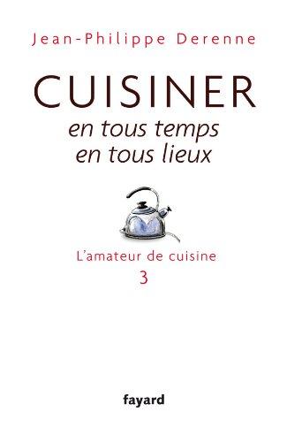 Portrait de grand chef cuisinier : Pierre Hermé / Cuisiner en tous temps, en tous lieux: L'amateur de cuisine 3
