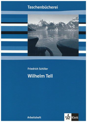 Wilhelm Tell. Arbeitsheft: Ab 9./10. Schuljahr