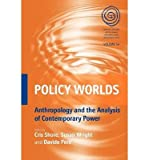 img - for [(Policy Worlds: Anthropology and Analysis of Contemporary Power)] [Author: Cris Shore] published on (April, 2011) book / textbook / text book