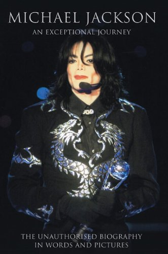 Michael Jackson: An Exceptional Journey - The Unauthorised Biography in Words and Pictures
