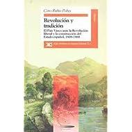 Revolución y tradición: El País Vasco ante la Revolución liberal y la construcción del Estado español, 1808-1868...