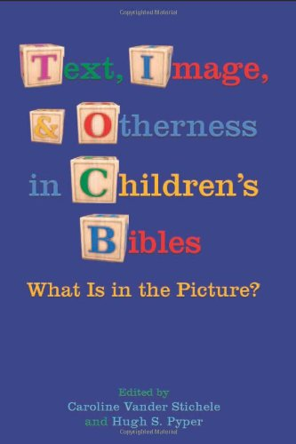 Text, Image, and Otherness in Children's Bibles: What Is in the Picture? (Society of Biblical Literature. Semeia Studies