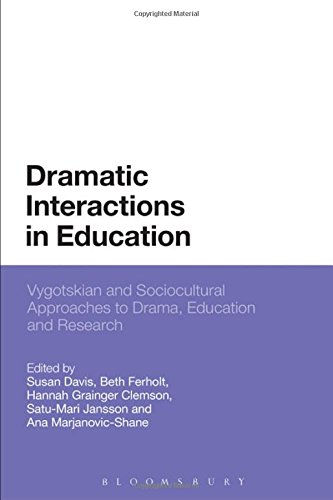 Dramatic Interactions in Education: Vygotskian and Sociocultural Approaches to Drama, Education and Research