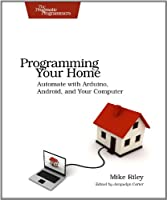Programming Your Home: Automate with Arduino, Android, and Your Computer Front Cover