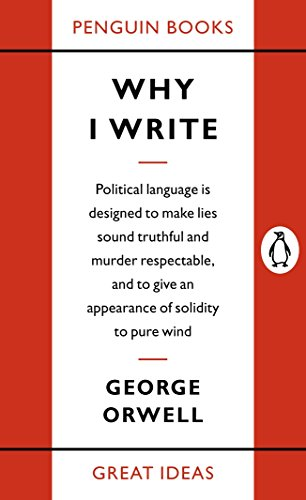 George Orwell - Why I Write (Penguin Great Ideas)