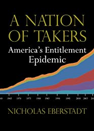 A Nation of Takers: America's Entitlement Epidemic (New Threats to Freedom)