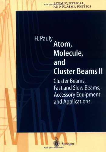 Atom, Molecule, and Cluster Beams II: Cluster Beams, Fast and Slow Beams, Accessory Equipment, and Applications