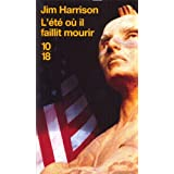 L'�t� o� il faillit mourirpar Jim HARRISON