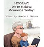 img - for [ Hooray! We're Making Memories Today![ HOORAY! WE'RE MAKING MEMORIES TODAY! ] By Gittens, Sandra L. ( Author )Apr-20-2011 Paperback book / textbook / text book